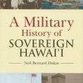 A Military History of Sovereign Hawaii by Neil Dukas