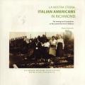 La Nostra Storia: Italian Americans in Richmond by Maria Sakovich